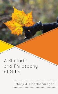 Cover A Rhetoric and Philosophy of Gifts