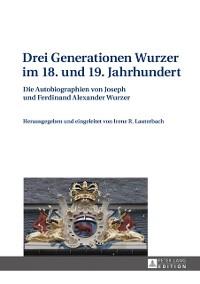 Cover Drei Generationen Wurzer im 18. und 19. Jahrhundert