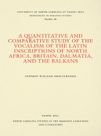 Cover A Quantitative and Comparative Study of the Vocalism of the Latin Inscriptions of North Africa, Britain, Dalmatia, and the Balkans