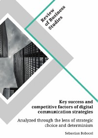 Cover Key success and competitive factors of digital communication strategies analyzed through the lens of strategic choice and determinism