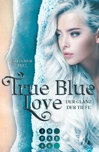 Cover True Blue Love. Der Glanz der Tiefe