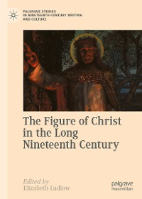 Cover The Figure of Christ in the Long Nineteenth Century