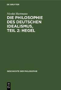Cover Die Philosophie des deutschen Idealismus, Teil 2: Hegel