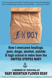 Cover JEW BOY: How I overcame beatings, porn, drugs, alcohol, suicide & high school to retire from the United States Navy