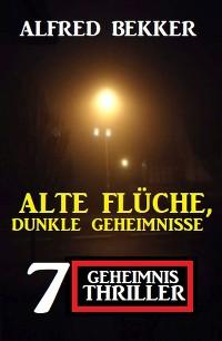Cover Alte Flüche, dunkle Geheimnisse: 7 Geheimnis Thriller