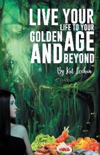 Cover 'Live Your Life to Your Golden Age and Beyond'