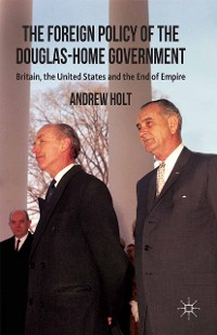 Cover The Foreign Policy of the Douglas-Home Government