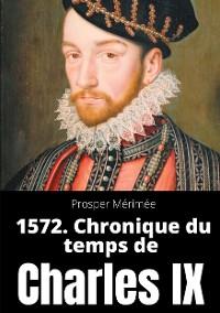 Cover 1572. Chronique du temps de Charles IX