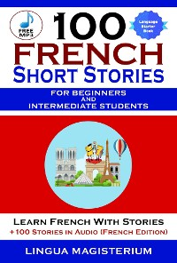 Cover 100 French Short Stories For Beginners And Intermediate Students Learn French with Stories