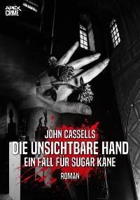 Cover DIE UNSICHTBARE HAND - EIN FALL FÜR SUGAR KANE