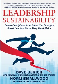 Cover Leadership Sustainability: Seven Disciplines to Achieve the Changes Great Leaders Know They Must Make