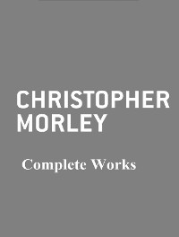 Cover The Complete Works of Christopher Morley