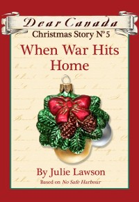 Cover Dear Canada Christmas Story No. 5: When War Hits Home