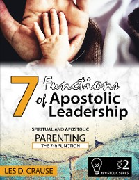 Cover 7 Functions of Apostolic Leadership Vol 2 - Spiritual and Apostolic Parenting - The 7th Function