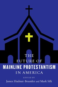 Cover The Future of Mainline Protestantism in America