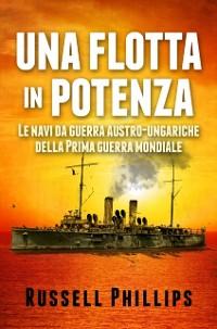 Cover Una flotta in potenza. Le navi da guerra austro-ungariche della Prima guerra mondiale.