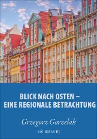 Cover Blick nach Osten: Eine regionale Betrachtung