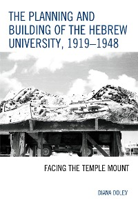 Cover The Planning and Building of the Hebrew University, 1919–1948
