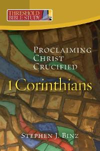 Cover Threshold Bible Study: 1 Corinthians: Proclaiming Christ Crucified: 1 Corinthians: