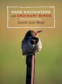 Cover Rare Encounters with Ordinary Birds