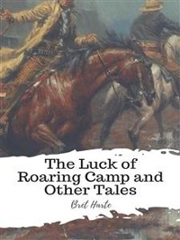 Cover The Luck of Roaring Camp and Other Tales