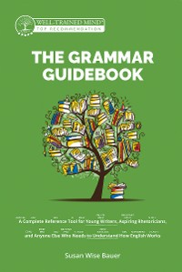 Cover The Grammar Guidebook: A Complete Reference Tool for Young Writers, Aspiring Rhetoricians, and Anyone Else Who Needs to Understand How English Works (Grammar for the Well-Trained Mind)