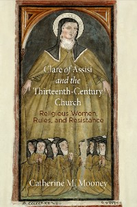 Cover Clare of Assisi and the Thirteenth-Century Church