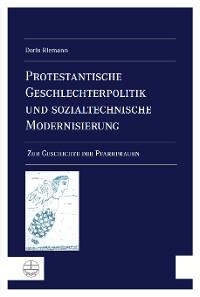 Cover Protestantische Geschlechterpolitik und sozialtechnische Modernisierung