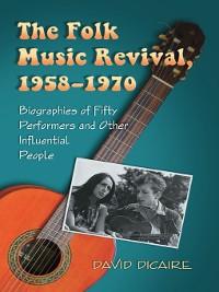 Cover The Folk Music Revival, 1958-1970