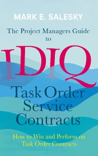 Cover The Project Managers Guide to IDIQ Task Order Service Contracts
