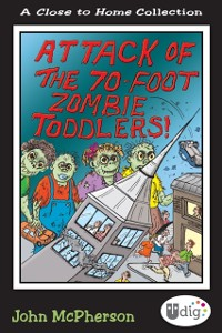 Cover Close to Home: Attack of the 70-Foot Zombie Toddlers!