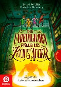 Cover Die unheimlichen Fälle des Lucius Adler 3: Angriff der Automatenmenschen