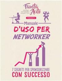 Cover Manuale d'uso per Networker: 7 Segreti per Sponsorizzare con Successo
