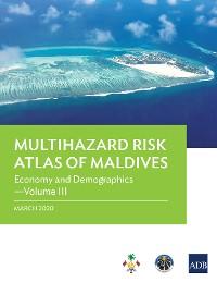 Cover Multihazard Risk Atlas of Maldives: Economy and Demographics—Volume III