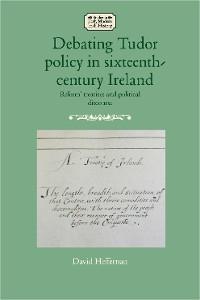 Cover Debating Tudor policy in sixteenth-century Ireland