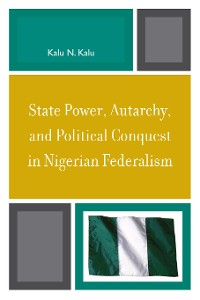 Cover State Power, Autarchy, and Political Conquest in Nigerian Federalism