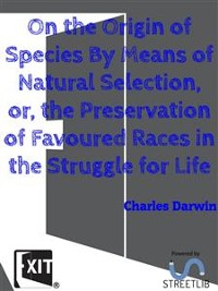 Cover On the Origin of Species By Means of Natural Selection, or, the Preservation of Favoured Races in the Struggle for Life