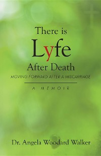 Cover There is Lyfe After Death: Moving Forward After a Miscarriage