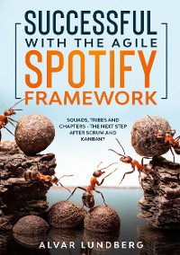 Cover Successful with the Agile Spotify Framework