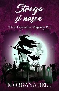 Cover Strega si nasce (Trixie Pepperdine Mystery, #6)