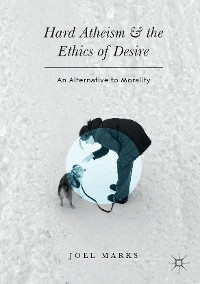 Cover Hard Atheism and the Ethics of Desire