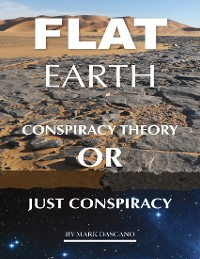 Cover Flat Earth: Conspiracy Theory or Just Conspiracy