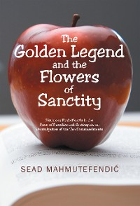 Cover The Golden Legend and the Flowers of Sanctity