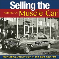 Cover Selling the American Muscle Car: Marketing Detroit Iron in the 60s and 70s