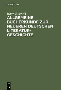Cover Allgemeine Bücherkunde zur neueren deutschen Literaturgeschichte