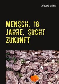 Cover Mensch, 18 Jahre, sucht Zukunft
