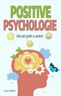Cover POSITIVE PSYCHOLOGIE - Lebe statt gelebt zu werden!