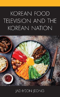 Cover Korean Food Television and the Korean Nation