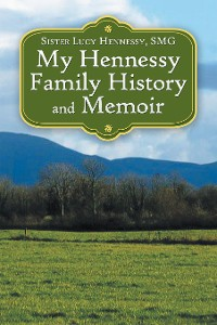 Cover My Hennessy Family History and Memoir