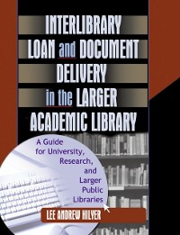 Cover Interlibrary Loan and Document Delivery in the Larger Academic Library